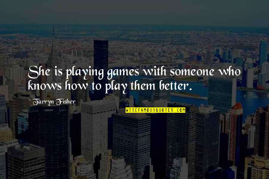 Famous Langenhoven Quotes By Tarryn Fisher: She is playing games with someone who knows