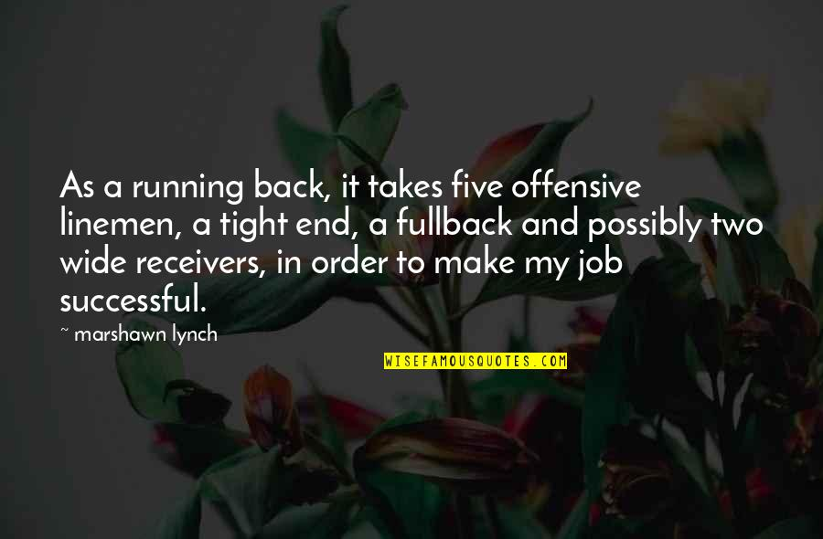 Famous Leaders Motivational Quotes By Marshawn Lynch: As a running back, it takes five offensive