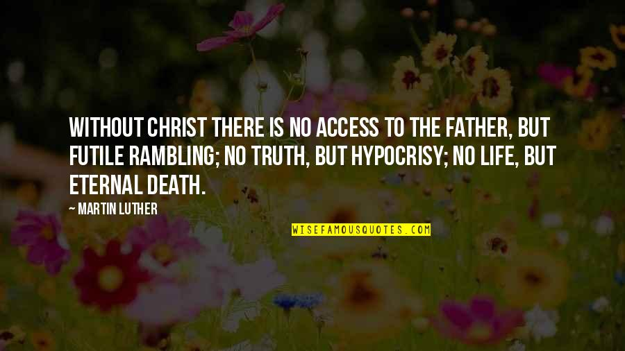 Famous Leaders Motivational Quotes By Martin Luther: Without Christ there is no access to the