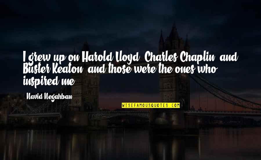 Famous Leaders Motivational Quotes By Navid Negahban: I grew up on Harold Lloyd, Charles Chaplin,