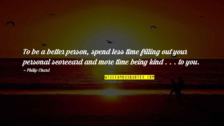 Famous Leaders Motivational Quotes By Philip Chard: To be a better person, spend less time