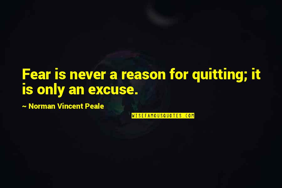 Famous Liverpool Quotes By Norman Vincent Peale: Fear is never a reason for quitting; it