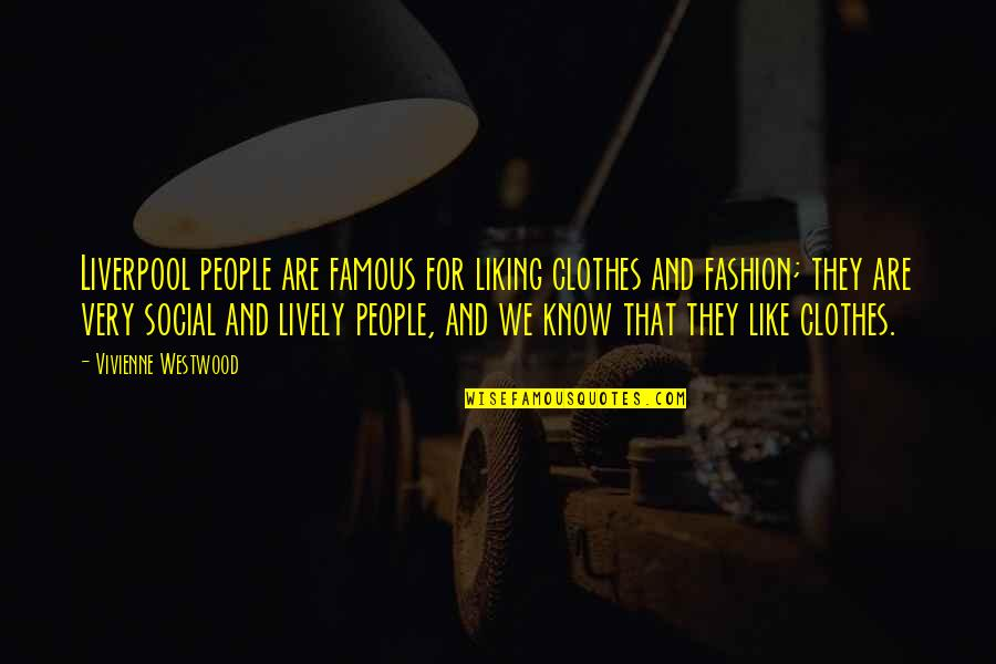 Famous Liverpool Quotes By Vivienne Westwood: Liverpool people are famous for liking clothes and