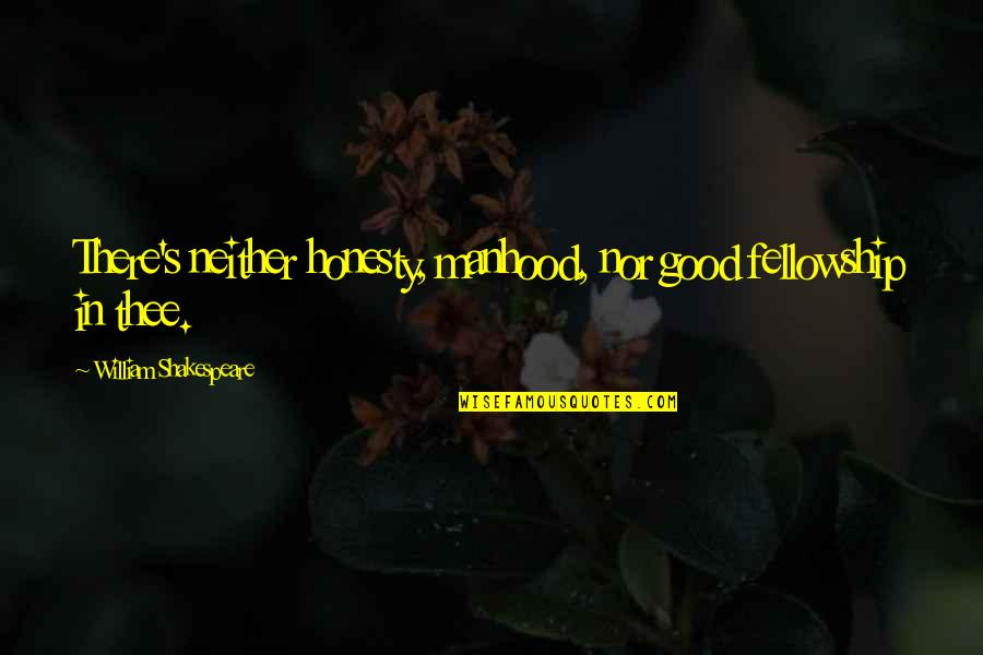 Famous Liverpool Quotes By William Shakespeare: There's neither honesty, manhood, nor good fellowship in