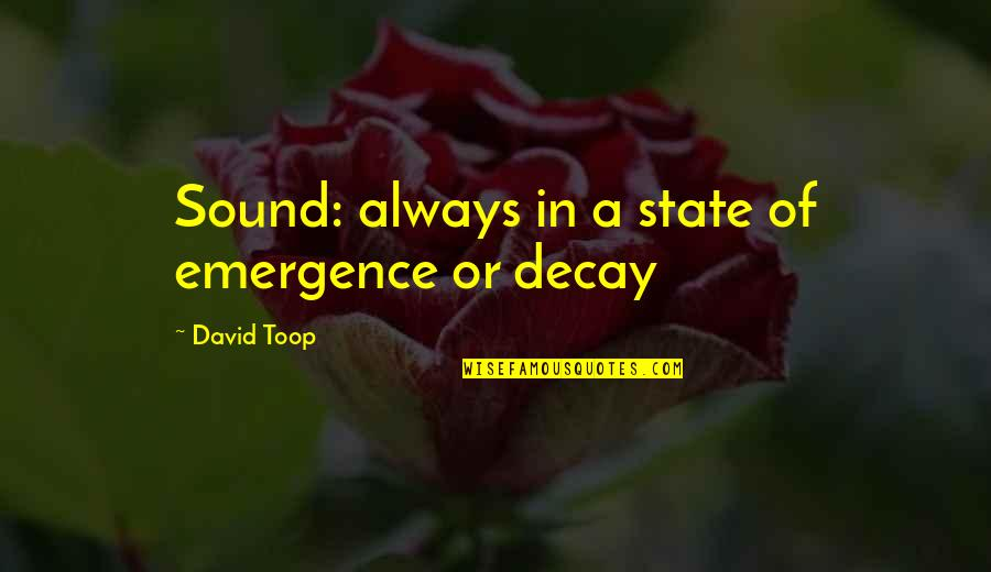 Famous Long Book Quotes By David Toop: Sound: always in a state of emergence or