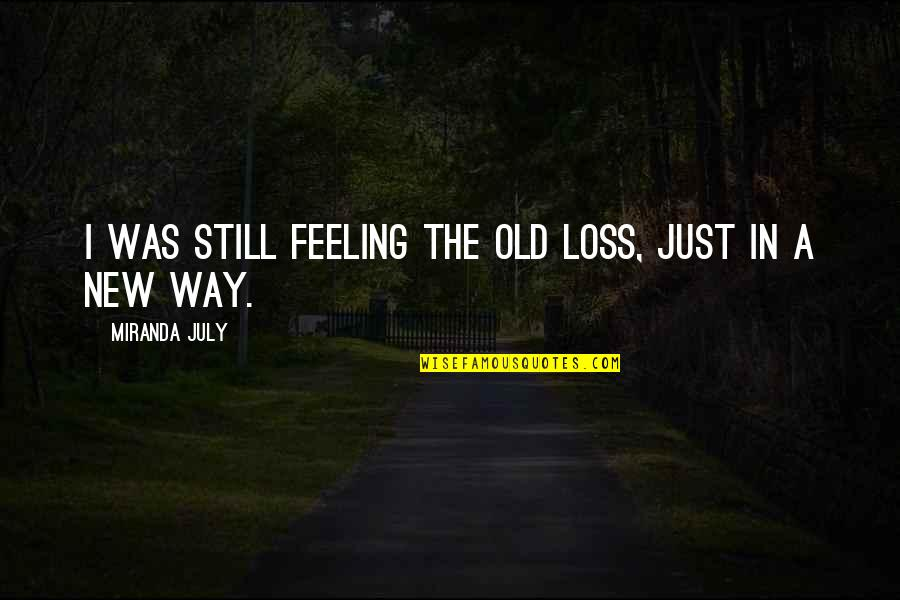 Famous Long Book Quotes By Miranda July: I was still feeling the old loss, just