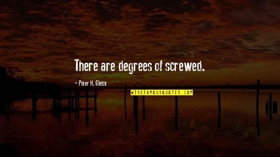 Famous Long Book Quotes By Peter H. Gleick: There are degrees of screwed.