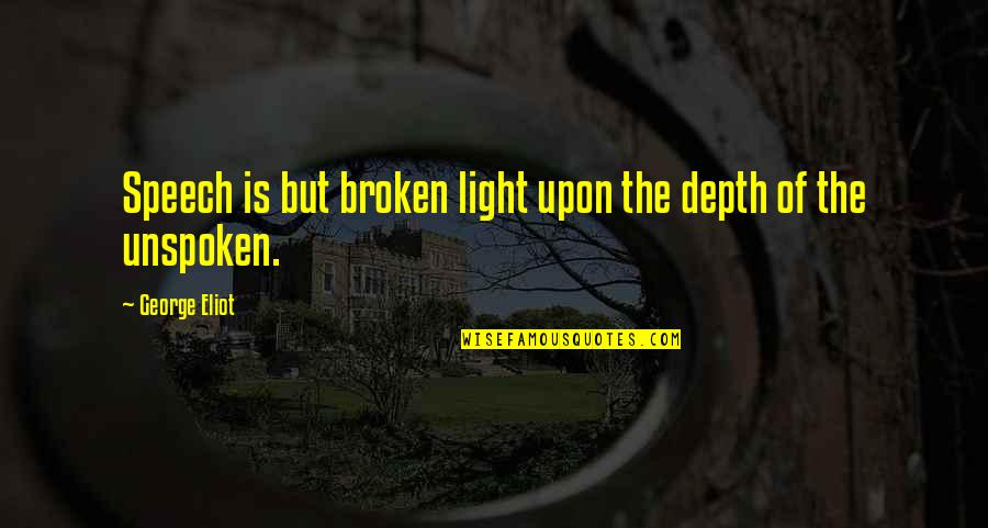 Famous Lucky Quotes By George Eliot: Speech is but broken light upon the depth