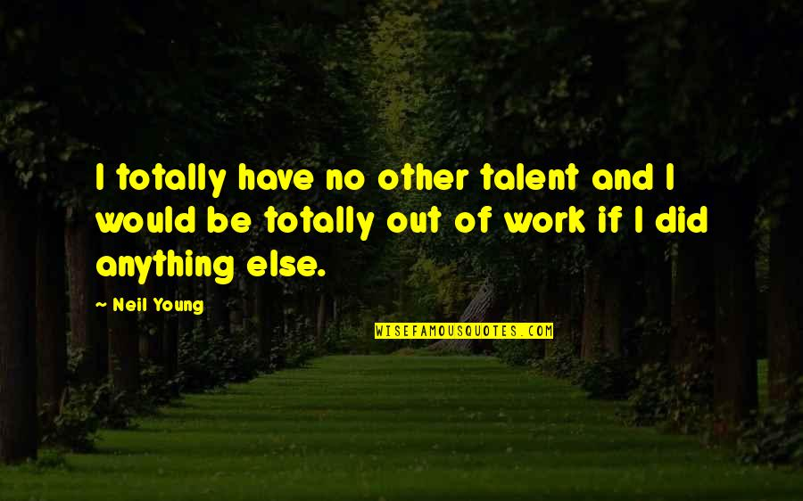 Famous Lucky Quotes By Neil Young: I totally have no other talent and I