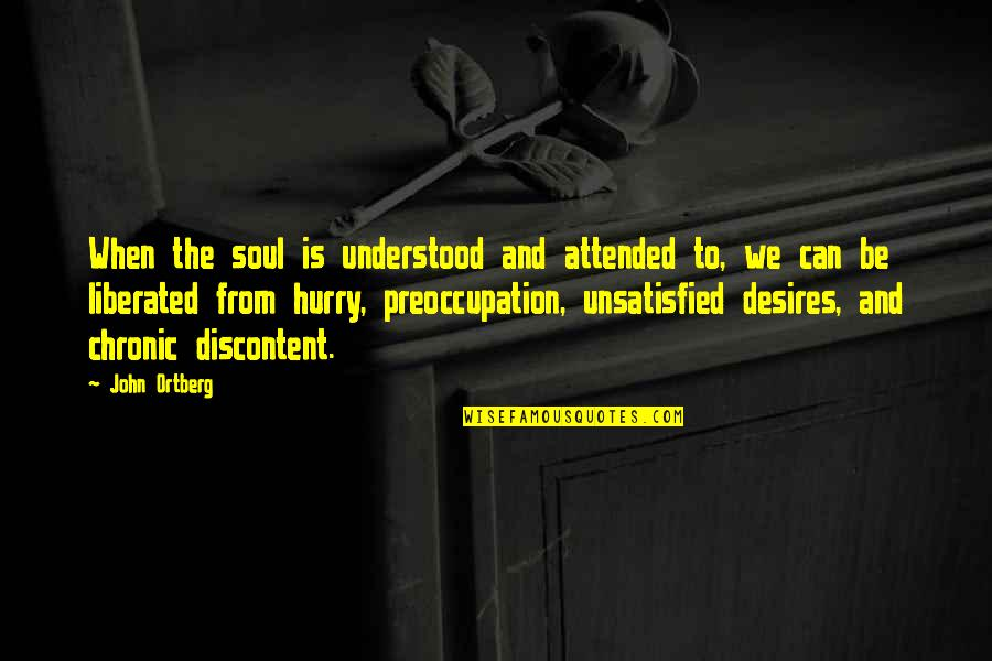 Famous Magazine Editor Quotes By John Ortberg: When the soul is understood and attended to,