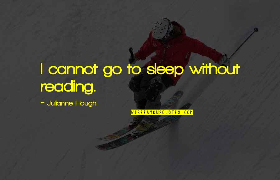 Famous Magazine Editor Quotes By Julianne Hough: I cannot go to sleep without reading.