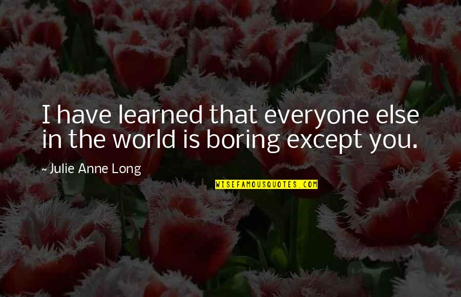 Famous Magazine Editor Quotes By Julie Anne Long: I have learned that everyone else in the