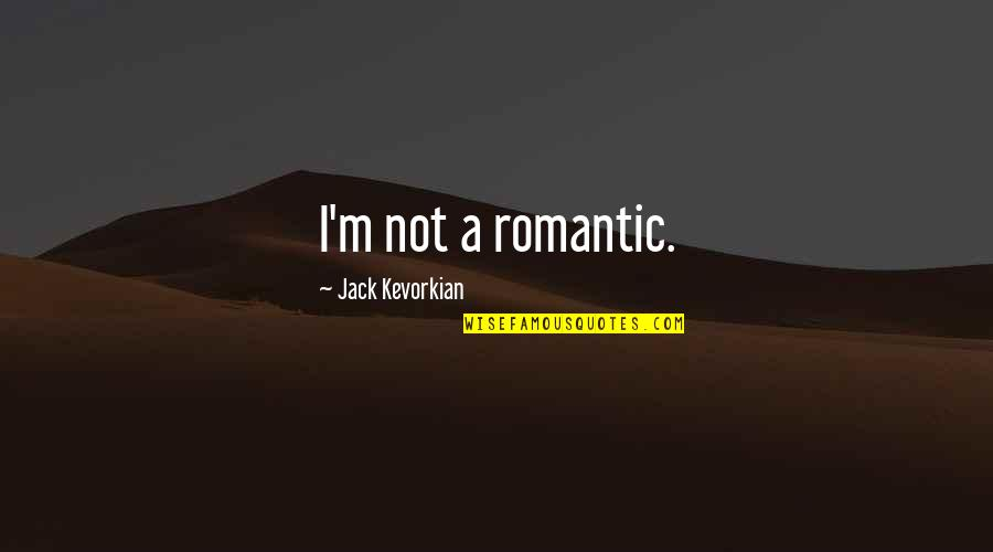 Famous Masonic Quotes By Jack Kevorkian: I'm not a romantic.