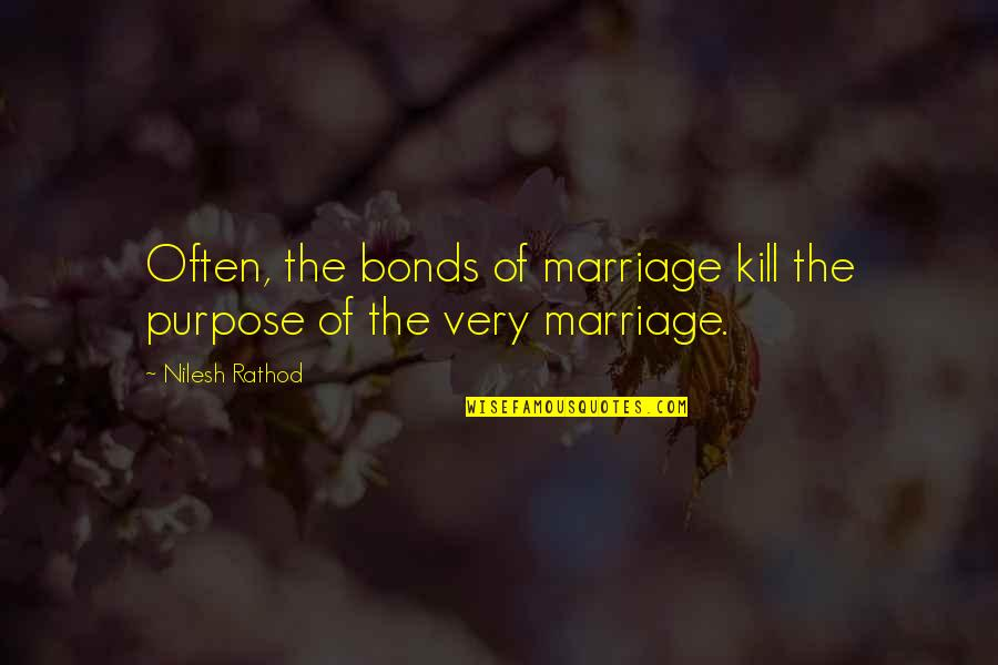 Famous Masonic Quotes By Nilesh Rathod: Often, the bonds of marriage kill the purpose