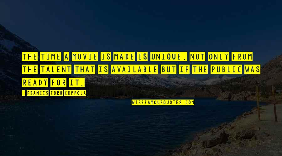 Famous Mexican Quotes By Francis Ford Coppola: The time a movie is made is unique,