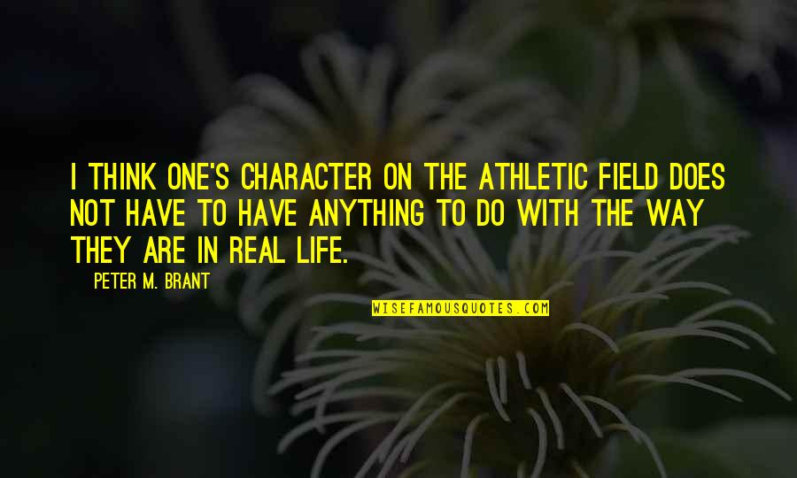 Famous Mexican Quotes By Peter M. Brant: I think one's character on the athletic field