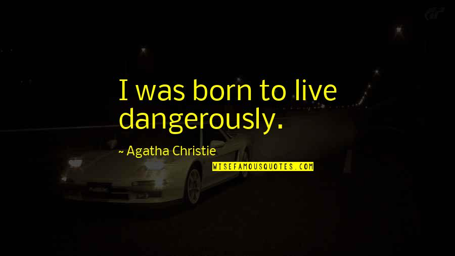 Famous Mobster Quotes By Agatha Christie: I was born to live dangerously.