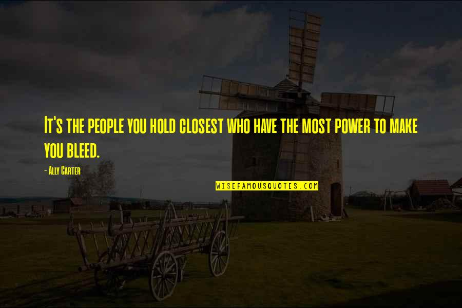 Famous Mottos Quotes By Ally Carter: It's the people you hold closest who have