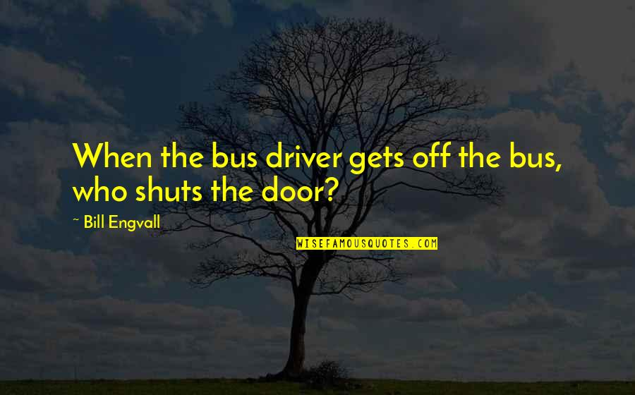 Famous Mottos Quotes By Bill Engvall: When the bus driver gets off the bus,