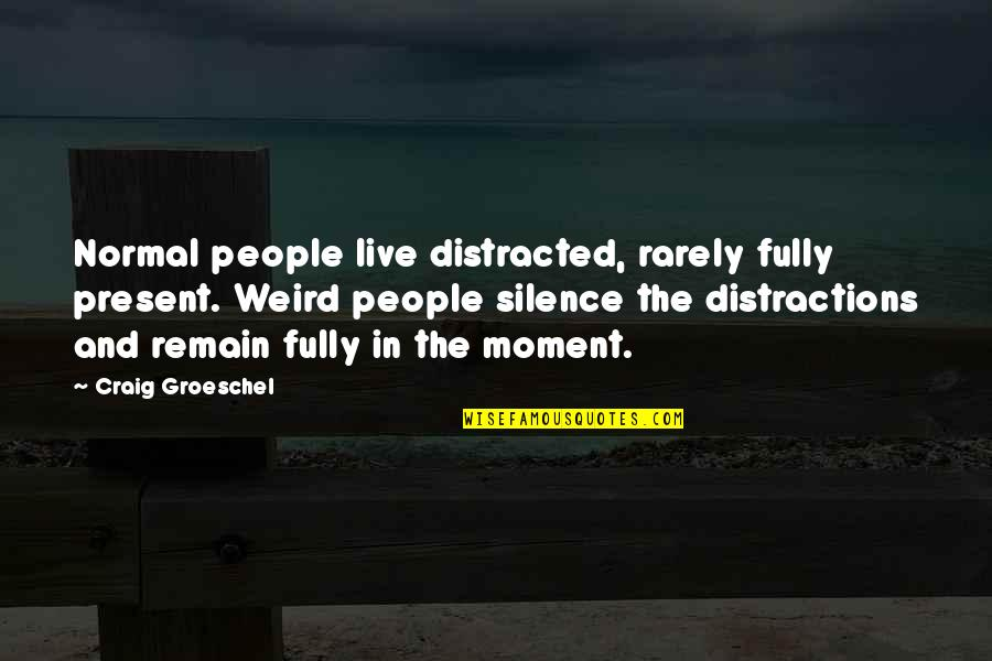 Famous Mottos Quotes By Craig Groeschel: Normal people live distracted, rarely fully present. Weird