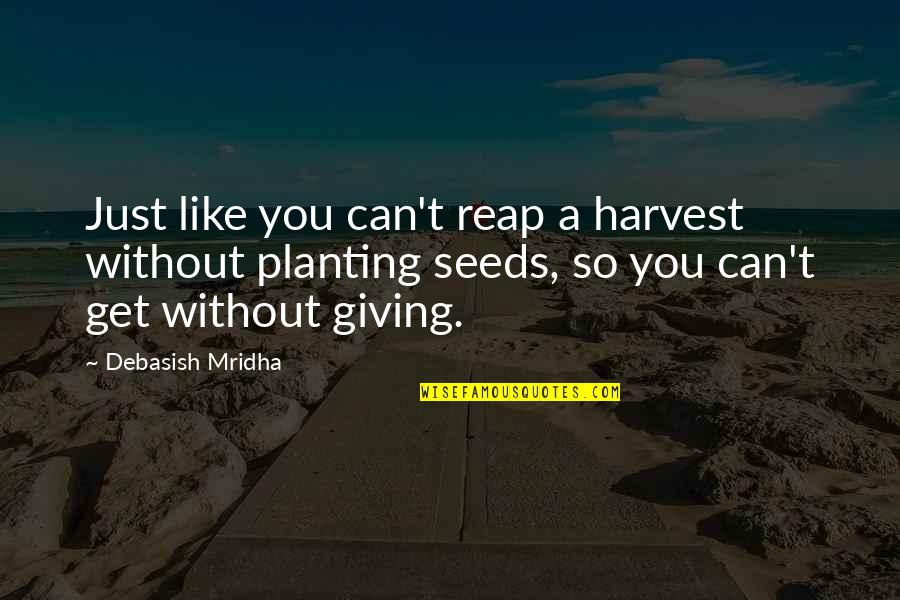 Famous Mottos Quotes By Debasish Mridha: Just like you can't reap a harvest without
