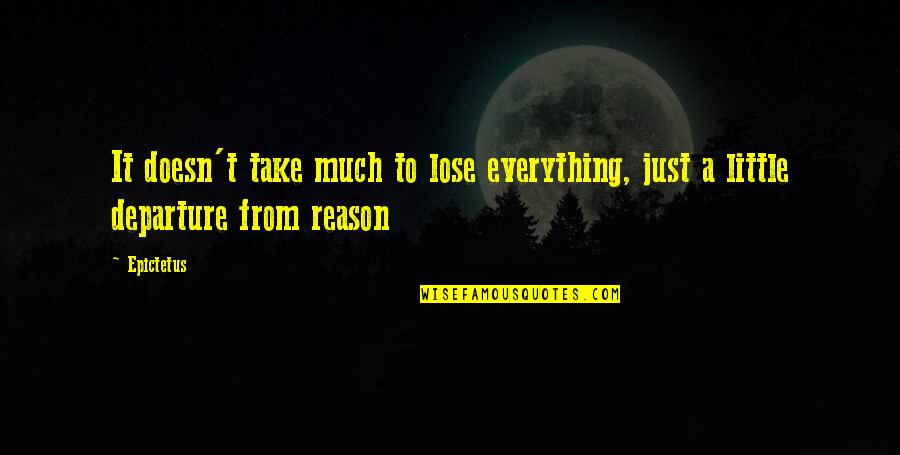 Famous Mottos Quotes By Epictetus: It doesn't take much to lose everything, just