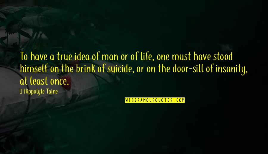 Famous Mottos Quotes By Hippolyte Taine: To have a true idea of man or