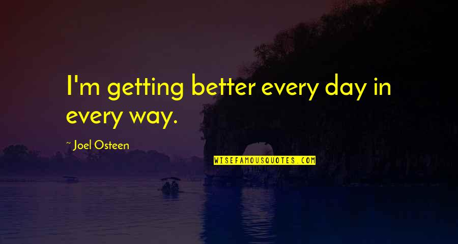 Famous Mottos Quotes By Joel Osteen: I'm getting better every day in every way.
