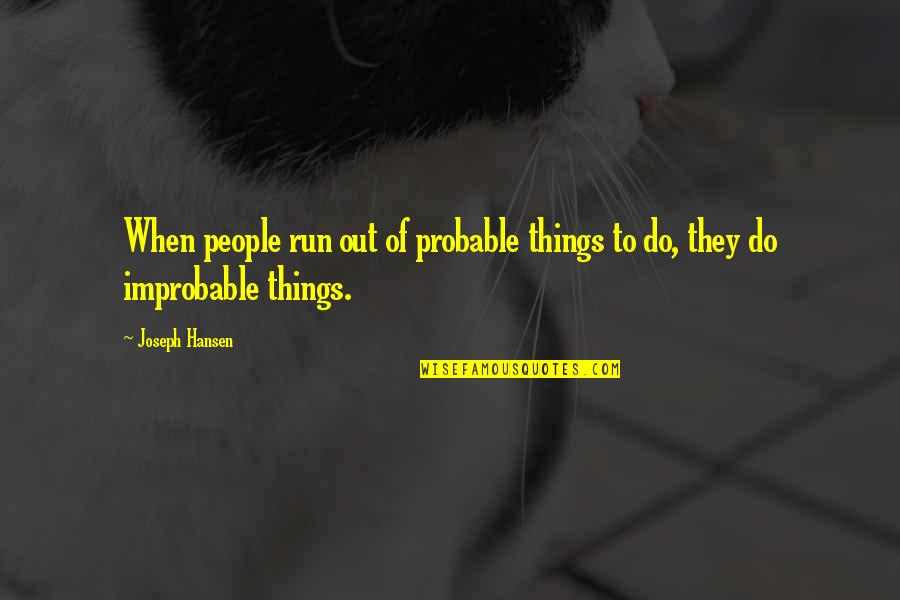 Famous Mottos Quotes By Joseph Hansen: When people run out of probable things to