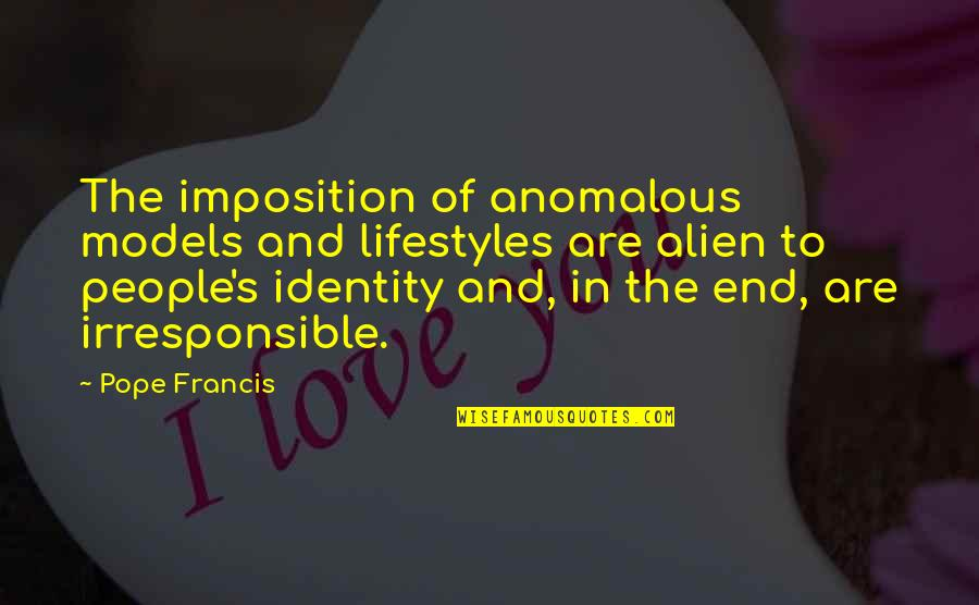 Famous Mottos Quotes By Pope Francis: The imposition of anomalous models and lifestyles are