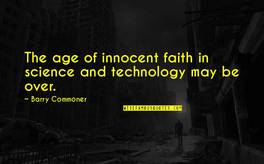 Famous Mozambique Quotes By Barry Commoner: The age of innocent faith in science and