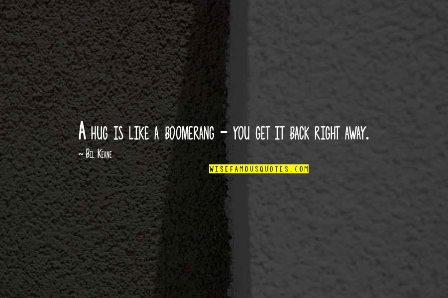 Famous Mozambique Quotes By Bil Keane: A hug is like a boomerang - you