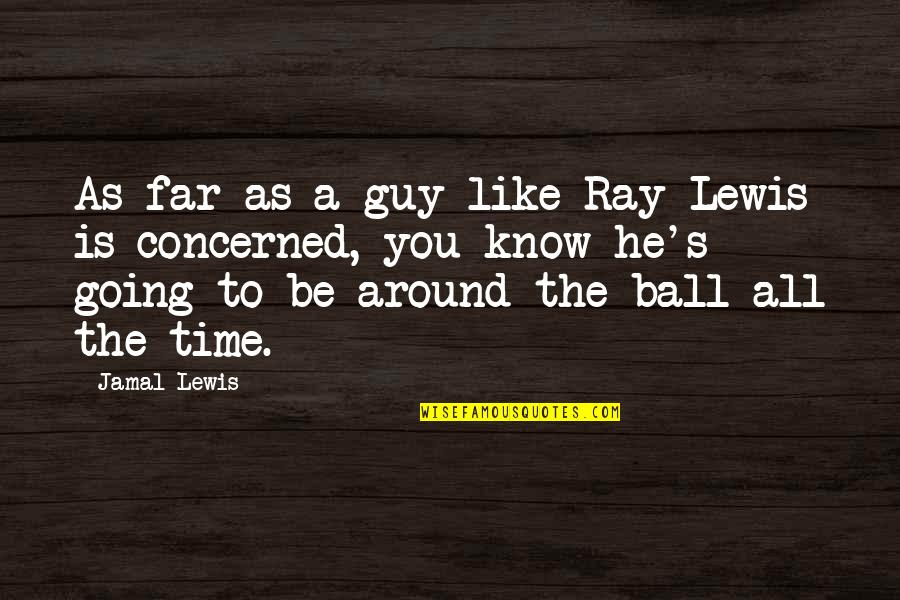 Famous Mozambique Quotes By Jamal Lewis: As far as a guy like Ray Lewis