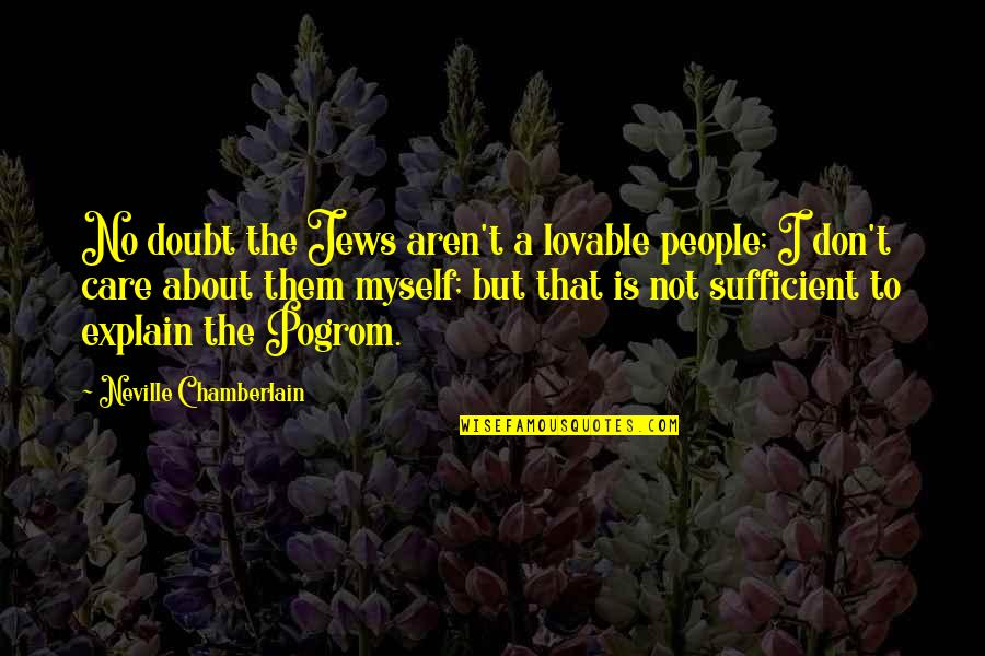 Famous Mozambique Quotes By Neville Chamberlain: No doubt the Jews aren't a lovable people;