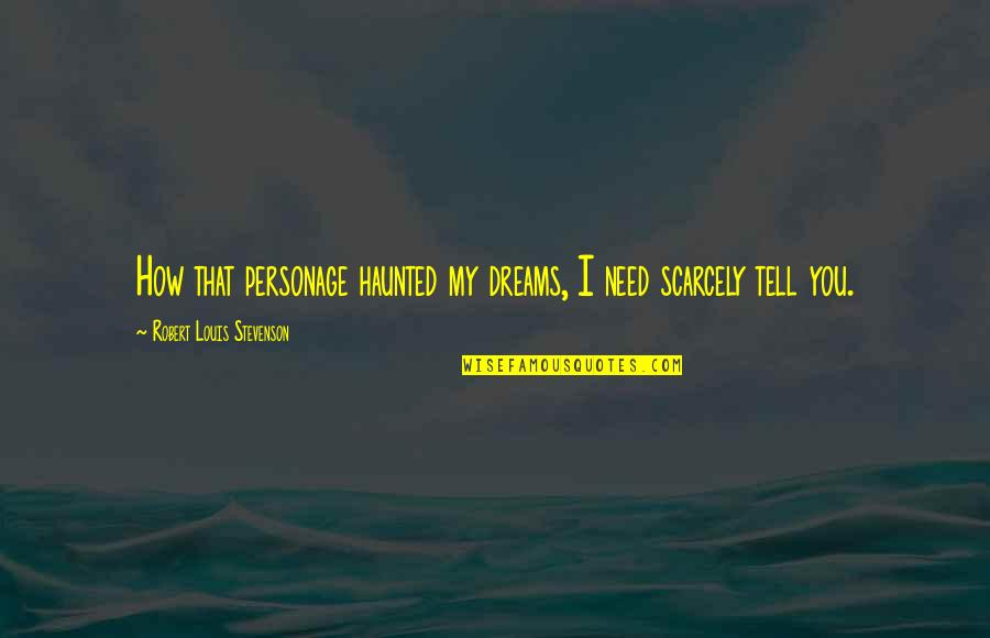 Famous Mozambique Quotes By Robert Louis Stevenson: How that personage haunted my dreams, I need