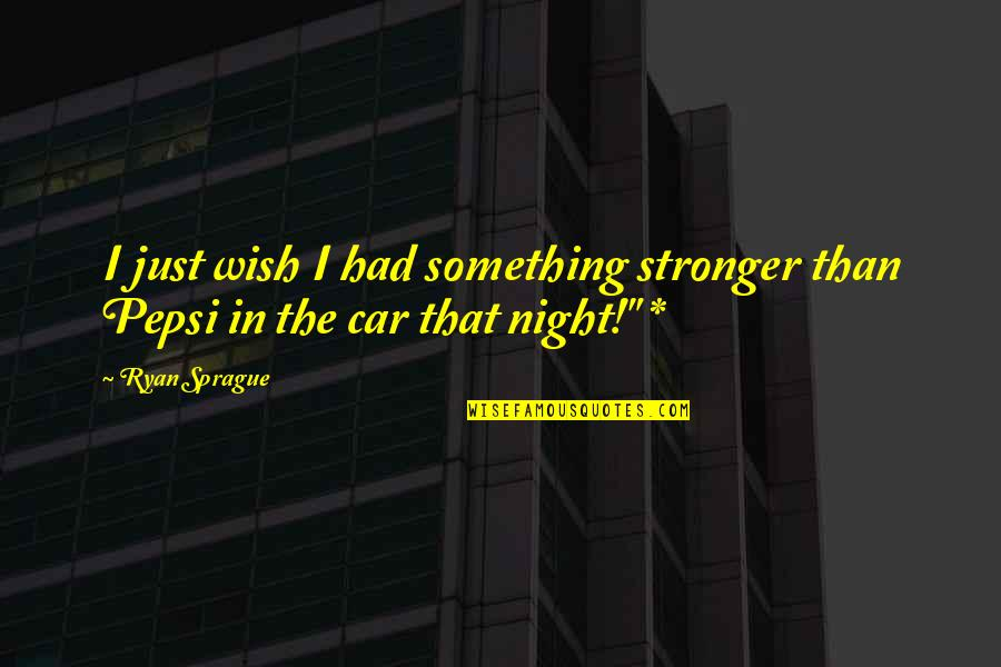 Famous Mozambique Quotes By Ryan Sprague: I just wish I had something stronger than