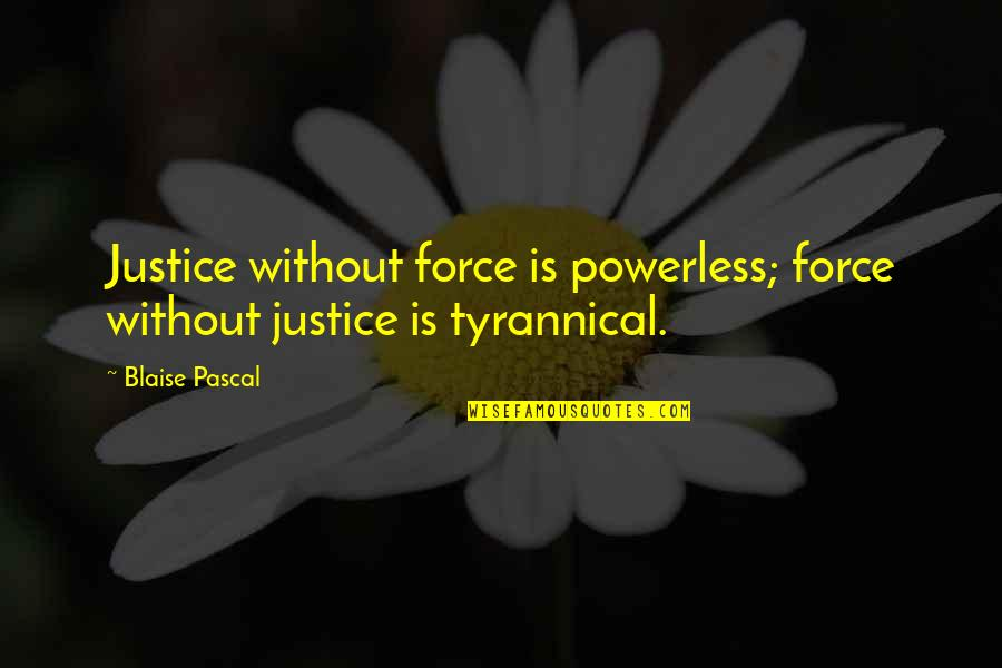 Famous Mythical Quotes By Blaise Pascal: Justice without force is powerless; force without justice