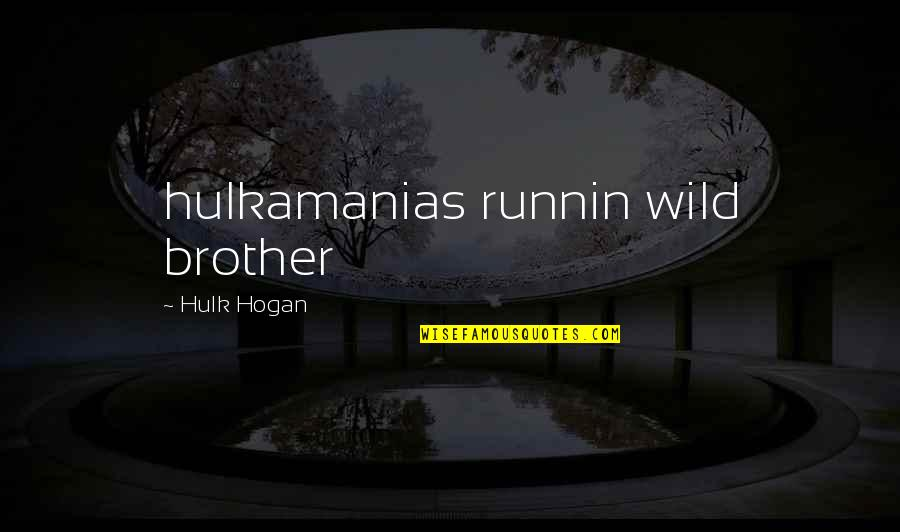 Famous Mythical Quotes By Hulk Hogan: hulkamanias runnin wild brother