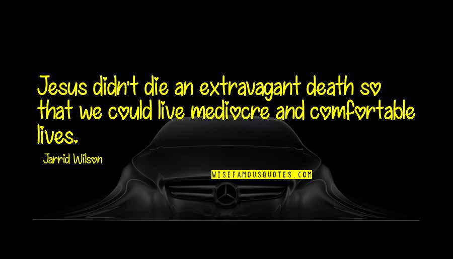 Famous Mythical Quotes By Jarrid Wilson: Jesus didn't die an extravagant death so that