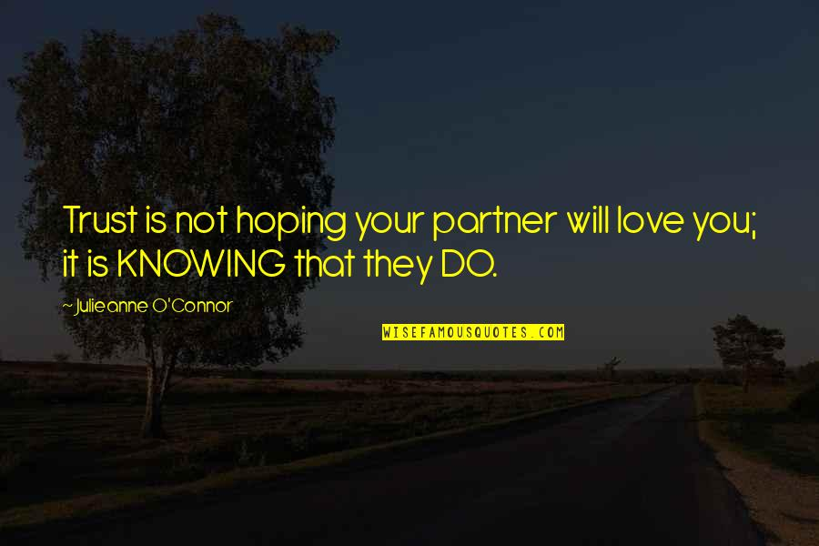 Famous Mythical Quotes By Julieanne O'Connor: Trust is not hoping your partner will love