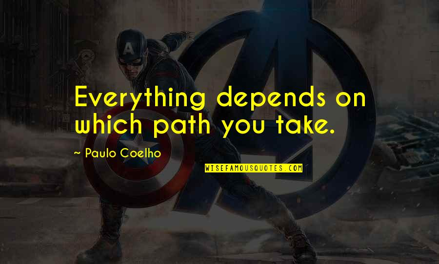Famous Mythical Quotes By Paulo Coelho: Everything depends on which path you take.