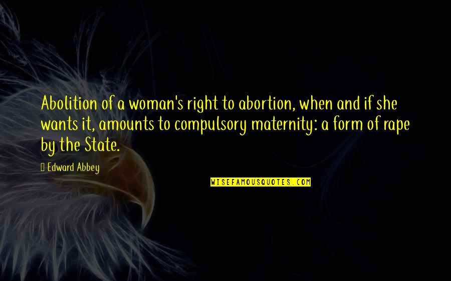 Famous Nationalism Quotes By Edward Abbey: Abolition of a woman's right to abortion, when