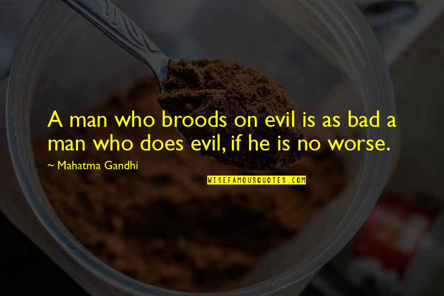 Famous New Age Quotes By Mahatma Gandhi: A man who broods on evil is as