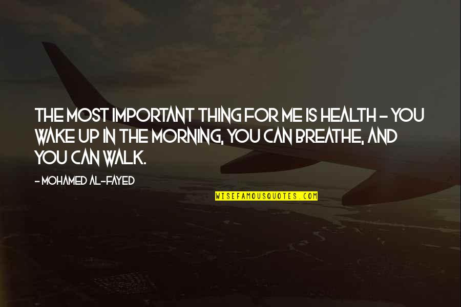 Famous New Age Quotes By Mohamed Al-Fayed: The most important thing for me is health