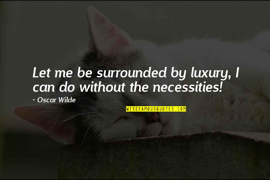 Famous Nuremberg Quotes By Oscar Wilde: Let me be surrounded by luxury, I can