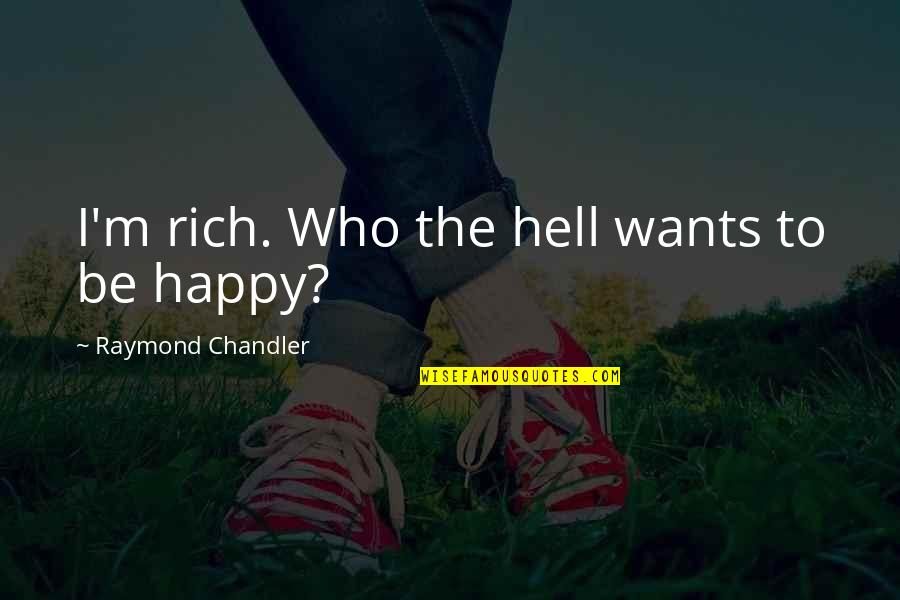 Famous Nuremberg Quotes By Raymond Chandler: I'm rich. Who the hell wants to be