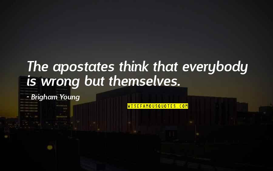 Famous Obama Campaign Quotes By Brigham Young: The apostates think that everybody is wrong but