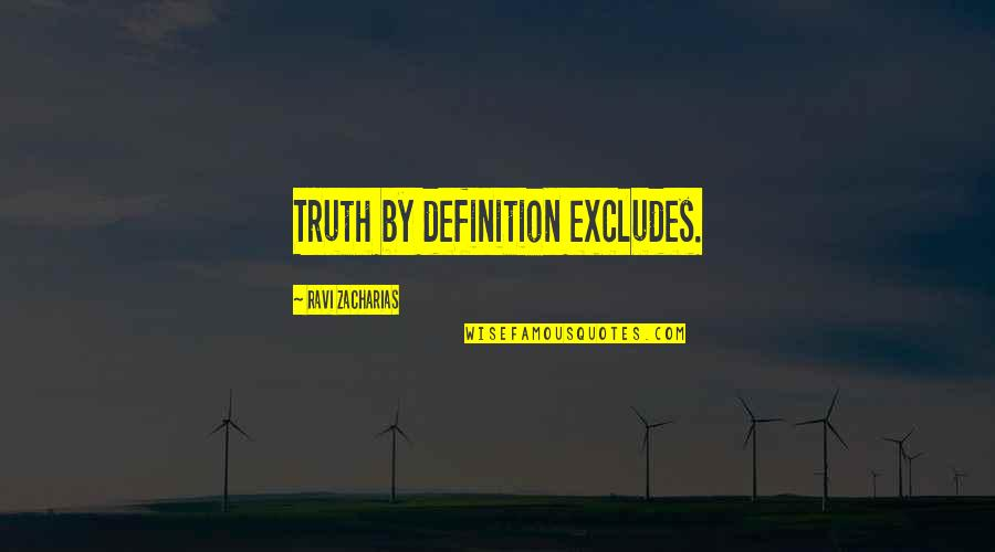 Famous Old Yeller Quotes By Ravi Zacharias: Truth by definition excludes.