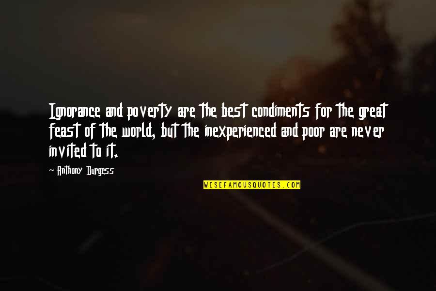 Famous Oncologist Quotes By Anthony Burgess: Ignorance and poverty are the best condiments for