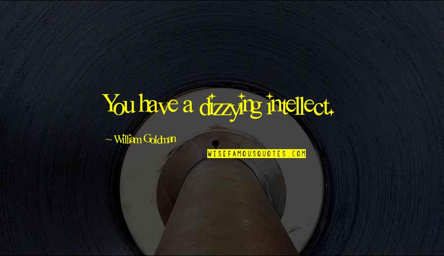 Famous Oncologist Quotes By William Goldman: You have a dizzying intellect.